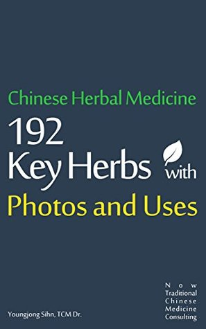Chinese Herbal Medicine 192 Key Herbs with Photos and Uses  by  Youngjong Sihn