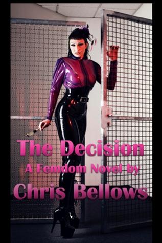 The Decision, A Femdom Novel Chris Bellows