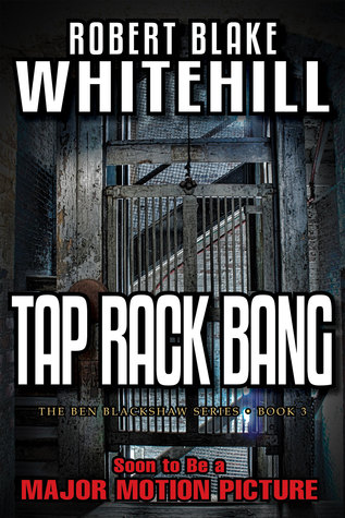 Tap Rack Bang: A Ben Blackshaw Novel Robert Blake Whitehill
