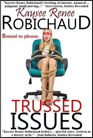 Trussed Issues: Bondage Erotica  by  Kaysee Renee Robichaud