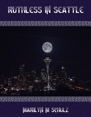 Ruthless in Seattle  by  Marilyn M. Schulz