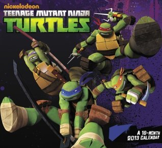 2013 Teenage Mutant Ninja Turtles Wall Calendar  by  NOT A BOOK