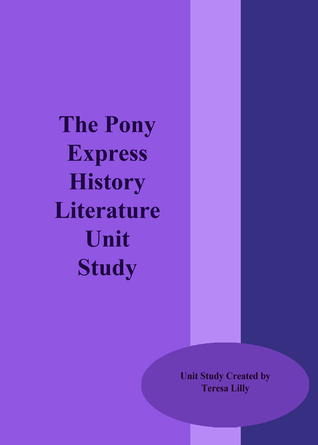 The Pony Express History Literature Unit Study  by  Teresa Lilly