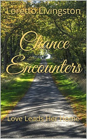 Chance Encounters: Love Leads Her Home  by  Loretto Livingston