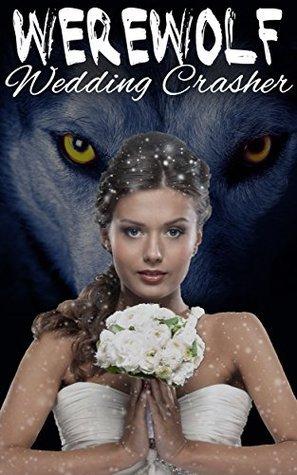 Werewolf Wedding Crasher  by  Leandra Wild