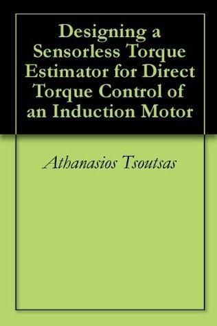 Designing a Sensorless Torque Estimator for Direct Torque Control of an Induction Motor  by  Athanasios Tsoutsas