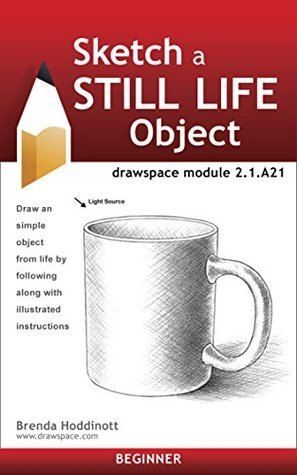 Sketch a Still Life Object: drawspace module 2.1.A21 Brenda Hoddinott