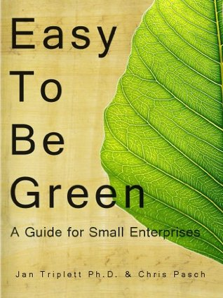 Easy to Be Green: A Guide for Small Enterprises  by  Chris Pasch