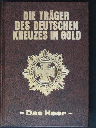 Die Trager des Deutschen Kreuzes in Gold: Das Heer Horst Scheibert