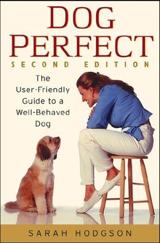 DogPerfect: The User-Friendly Guide to a Well-Behaved Dog: AND Well-behaved Dog 2r.e.  by  Sarah Hodgson