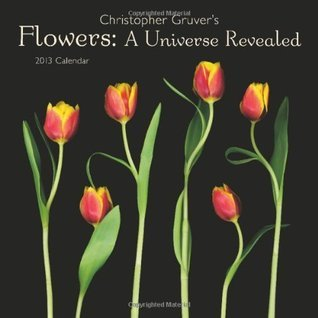 Flowers: A Universe Revealed 2013 Wall Calendar  by  Christopher Gruver