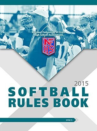 2015 NFHS Softball Rules Book  by  NFHS National Federation of State High School Associations