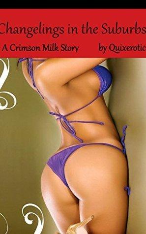 Changelings in the Suburb: A Crimson Milk Story (The Crimson Milk Book 18) Quixerotic