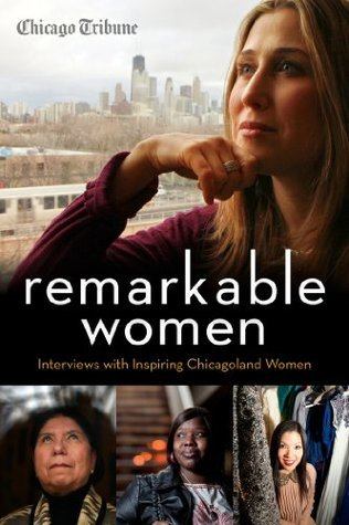 Remarkable Women: Interviews with Inspiring Chicagoland Women  by  Chicago Tribune