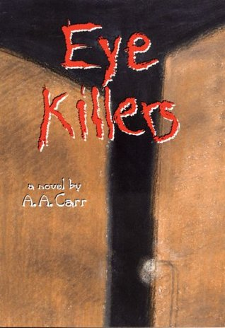 Eye Killers: A Novel (American Indian Literature and Critical Studies Series) A.A. Carr