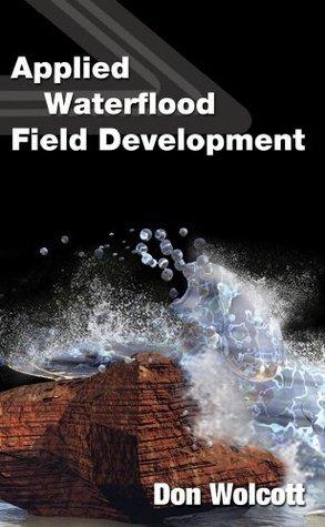 Applied Waterflood Field Development  by  Don Wolcott