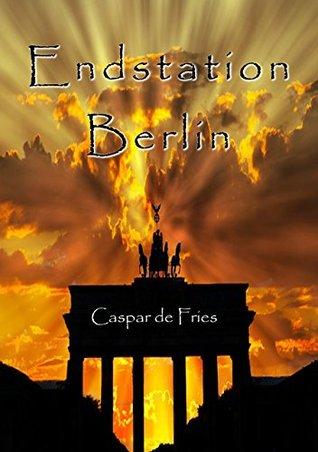Endstation Berlin Caspar de Fries