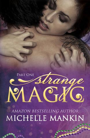 Strange Magic: Part One (Magic, #1) Michelle Mankin