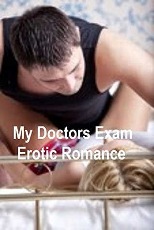 My Doctors Exam (erotic romance): Erotic Romance  by  D R