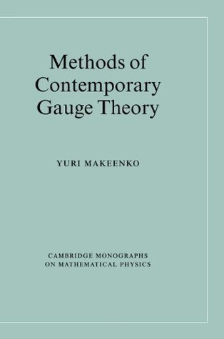Methods of Contemporary Gauge Theory (Cambridge Monographs on Mathematical Physics)  by  Yuri Makeenko