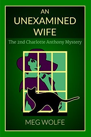 An Unexamined Wife: The second Charlotte Anthony mystery (The Charlotte Anthony Mysteries Book 2)  by  Meg Wolfe