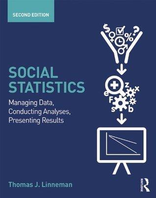 Social Statistics: Managing Data, Conducting Analyses, Presenting Results  by  Thomas J. Linneman