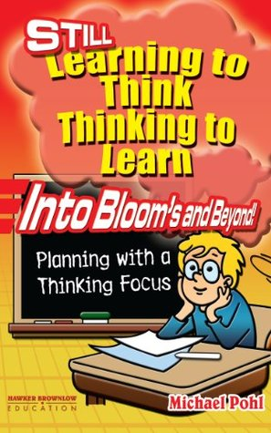 STILL Learning to Think - Thinking to Learn: Into Blooms and Beyond! Planning with a Thinking Focus Michael Pohl