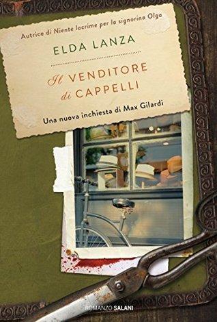 Il venditore di cappelli: Una nuova inchiesta di Max Gilardi  by  Elda Lanza