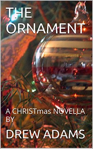 THE ORNAMENT: A CHRISTmas NOVELLA BY  by  Drew Adams