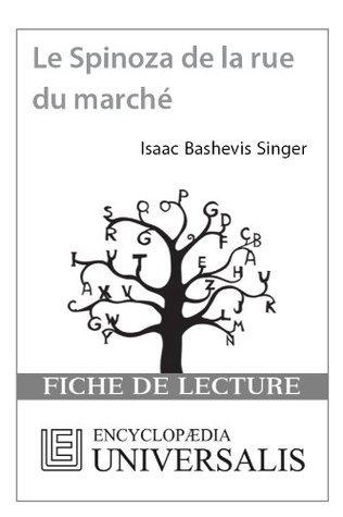 Le Spinoza de la rue du Marché dIsaac Bashevis Singer  by  Encyclopædia Universalis