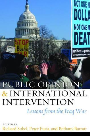 Public Opinion and International Intervention: Lessons from the Iraq War Richard Sobel