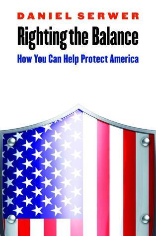 Righting the Balance: How You Can Help Protect America  by  Daniel Serwer