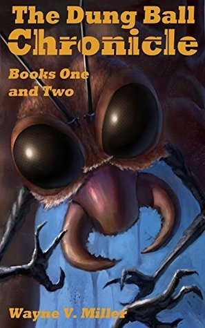 The Dung Ball Chronicle: Books One and Two  by  Wayne V. Miller