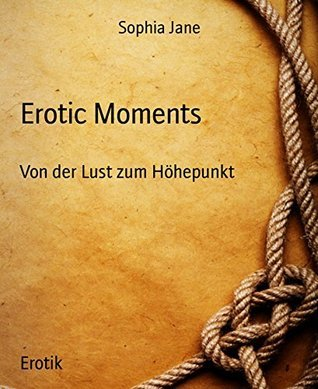 Erotic Moments: Von der Lust zum Höhepunkt Sophia Jane