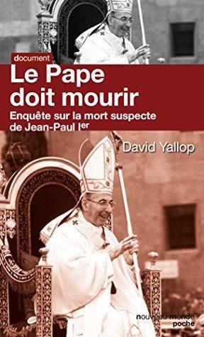 Le pape doit mourir: enquête sur la mort suspecte de Jean-Paul 1er David Yallop