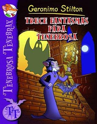 Trece fantasmas para Tenebrosa: Tenebrosa Tenebrax 1  by  Geronimo Stilton