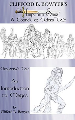 Drayannas Tale: An Introduction to Mages (The Imperium Saga: Tales of the Council of Elders Book 1) Clifford Bowyer