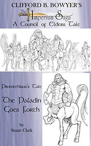 Promethisuss Tale: The Paladin Goes Forth (The Imperium Saga: Tales of the Council of Elders Book 4) Stuart Clark