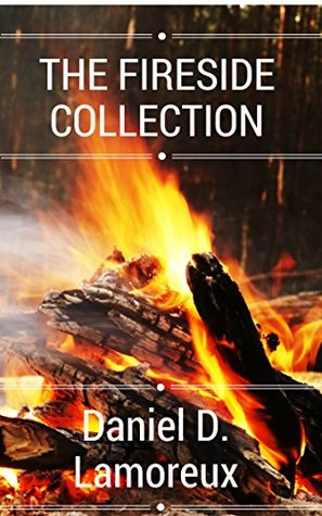 The Fireside Collection  by  Daniel D. Lamoreux