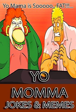 Yo Momma Jokes and Memes : Yo Mama is So Fat...: Hilarious & Offensive Jokes and Memes (Adult Jokes Book 6)  by  Adult Memes