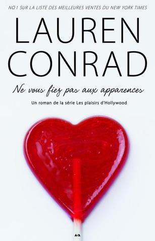 Ne vous fiez pas aux apparence (Les plaisirs dHollywood # 3)  by  Lauren Conrad