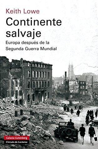 Continente salvaje: Europa después de la Segunda Guerra Mundial  by  Keith Lowe