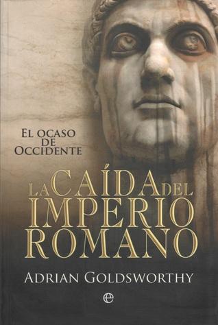La Caída del Imperio Romano Adrian Goldsworthy