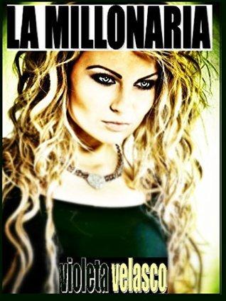 La Millonaria  by  Violeta Velasco