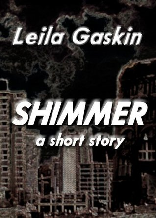 Shimmer - a short story  by  Leila Gaskin