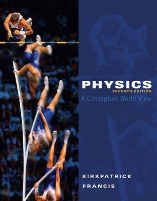 Physics: A Conceptual World View (Available 2010 Titles Enhanced Web Assign)  by  Larry Kirkpatrick