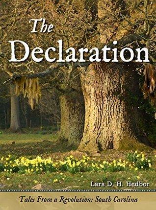 The Declaration: Tales From a Revolution - South-Carolina Lars D. H. Hedbor