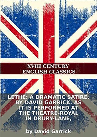 Lethe: A dramatic satire. By David Garrick. As it is performed at the Theatre-Royal in Drury-Lane, David Garrick