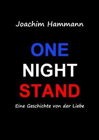 One Night Stand: Eine Geschichte von der Liebe Joachim Hammann