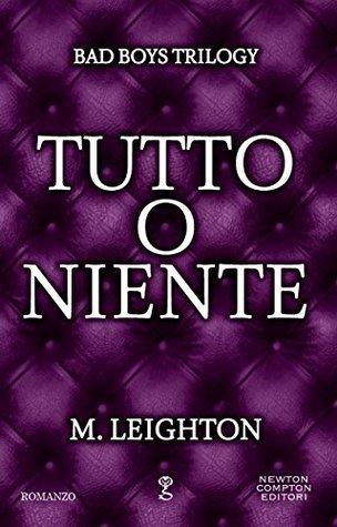 Tutto o niente (Bad Boys Trilogy Vol. 3) M. Leighton